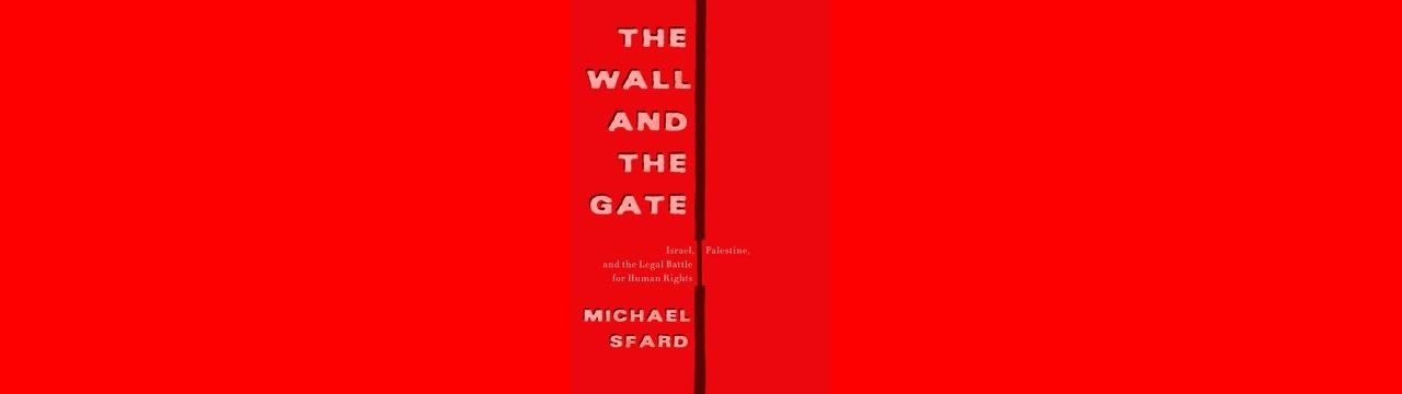 Cover page of the book The Wall and the Gate: Israel, Palestine and the Legal Battle for Human Rights