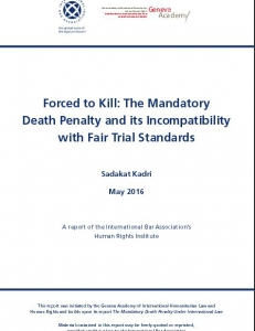 Cover of Forced to Kill - The Mandatory Death Penalty and its Incompatibility with Fair Trial Standards