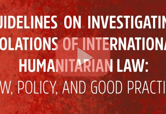 Investigating Violations of IHL: Law, Policy and Good Practice